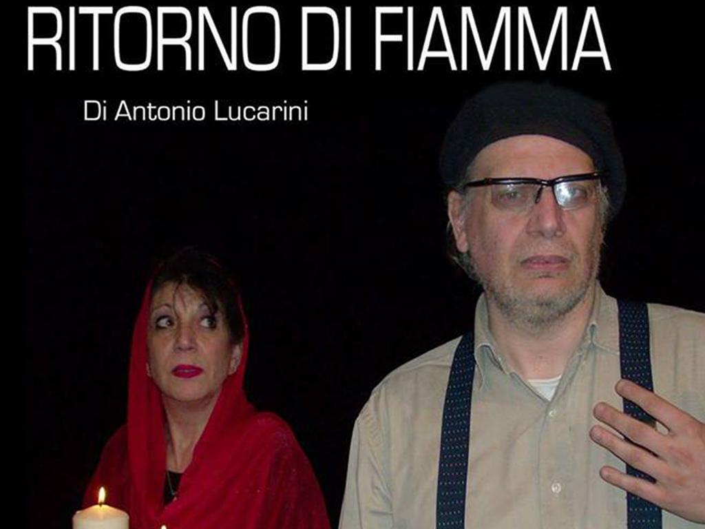 RITORNO DI FIAMMA - Di Antonio Lucarini
