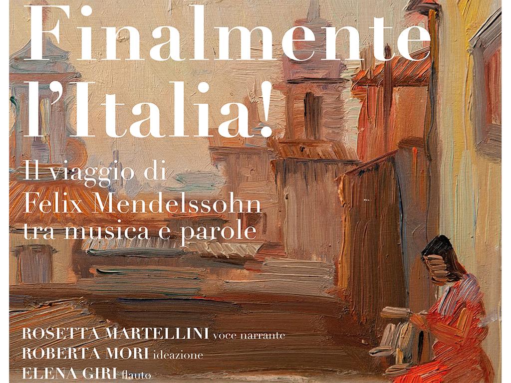 FINALMENTE L'ITALIA - il viaggio di Felix Mendelssohn tra musica e parole